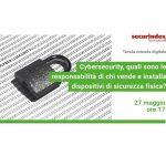 Webinar 27.05.2021 - Cybersecurity, quali sono le responsabilità di chi vende e installa dispositivi di sicurezza fisica?